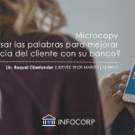 Webinar Microcopy: ¿Cómo usar las palabras para mejorar la experiencia del cliente con su banco?